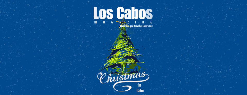 Los Cabos Restaurants Open Christmas Eve Monday December 24th 2020 Christmas in Cabo!   Los Cabos Guide
