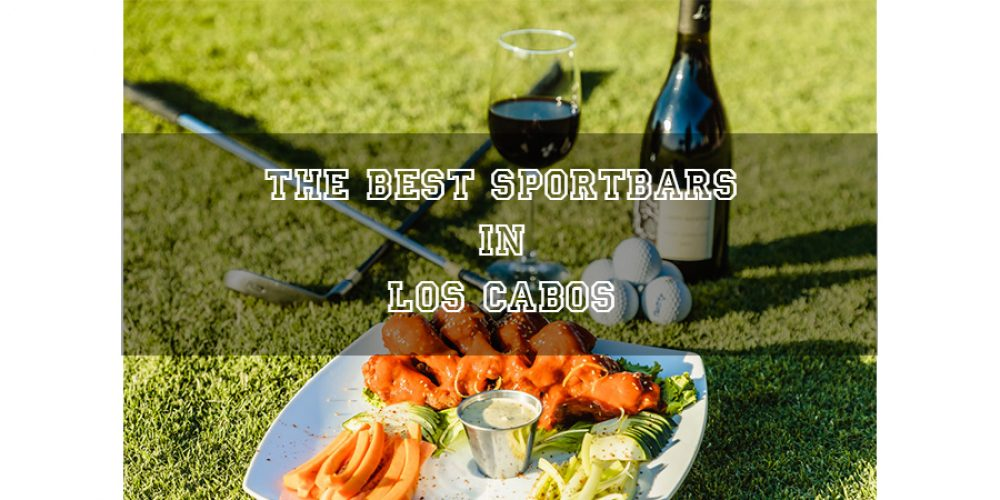 The Best Sport´s Bar Restaurants in Los Cabos