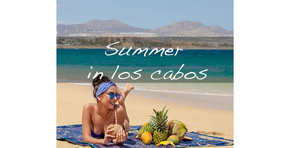 Better Summer in Los Cabos