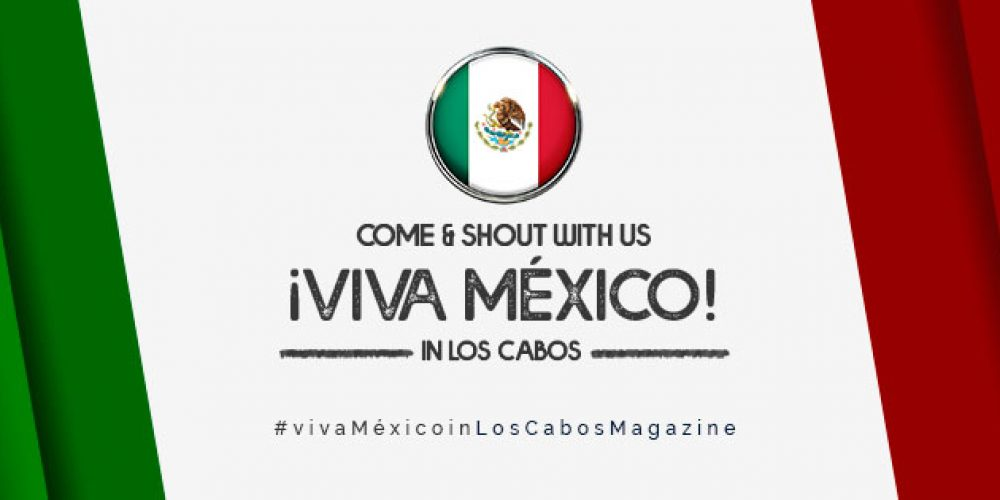 Viva Mexico in Los Cabos!