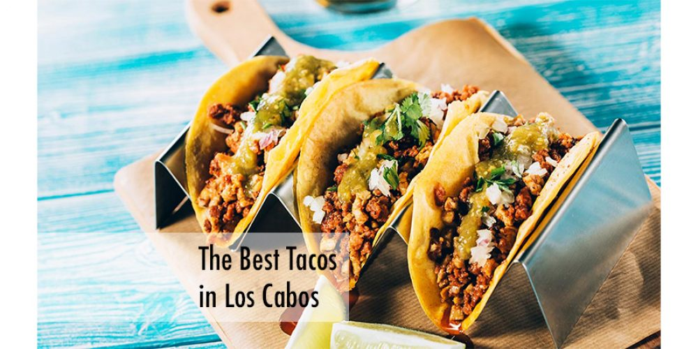 The Best Tacos in Los Cabos Spring 2020